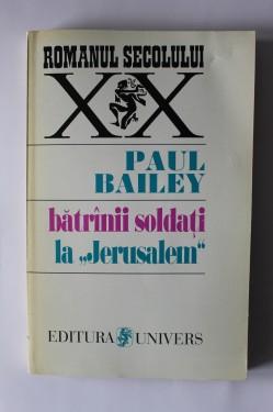 """Paul Bailey - Batranii soldati. La """"Jerusalem"""""""