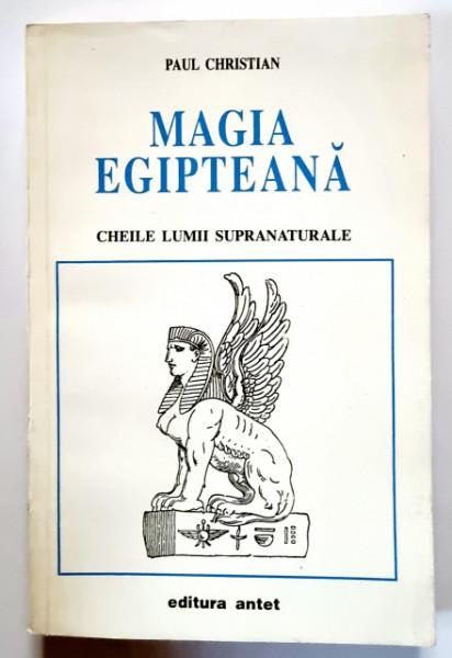 Paul Christian - Magia egipteana. Cheile lumii supranaturale