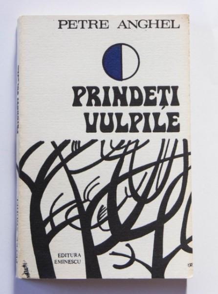 Petre Anghel - Prindeti vulpile
