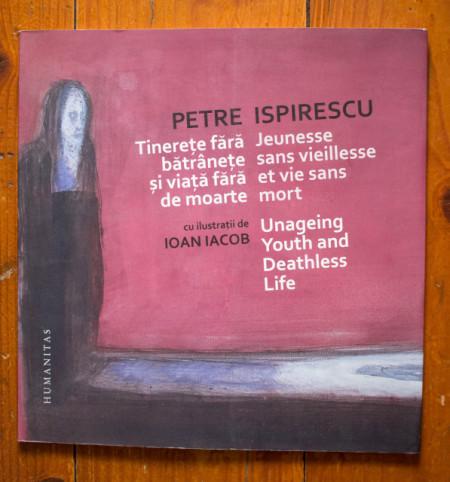 Petre Ispirescu - Tinerete fara batranete si viata fara de moarte / Jeunesse sans vieillesse et vie sans mort / Unageing Youth and Deathless Life (editie trilingva)