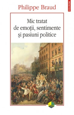 Philippe Braud - Mic tratat de emotii, sentimente si pasiuni politice