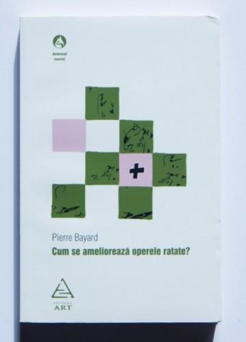 Pierre Bayard - Cum se amelioreaza operele ratate?