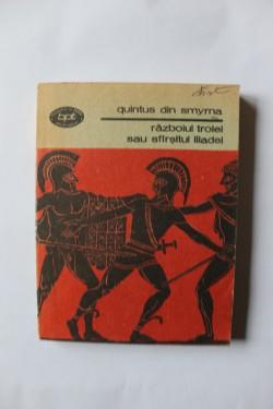 Quintus din Smyrna - Razboiul Troiei sau sfarsitul Iliadei