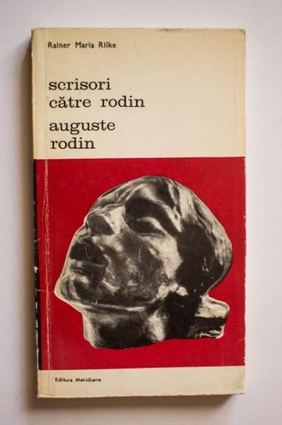 Rainer Maria Rilke - Scrisori catre Rodin. Auguste Rodin