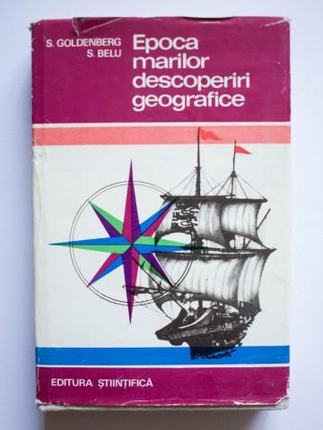 S. Goldenberg, S. Belu - Epoca marilor descoperiri geografice (editie hardcover, cu autograful lui S. Belu)