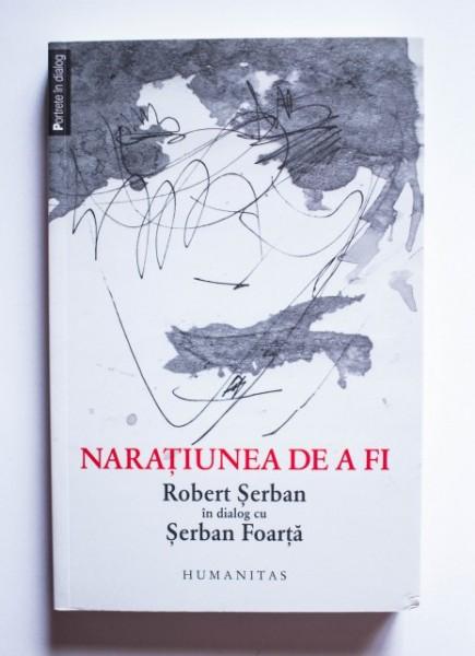 Serban Foarta, Robert Serban - Naratiunea de a fi. Robert Serban in dialog cu Serban Foarta