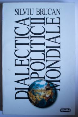 Silviu Brucan - Dialectica politicii mondiale