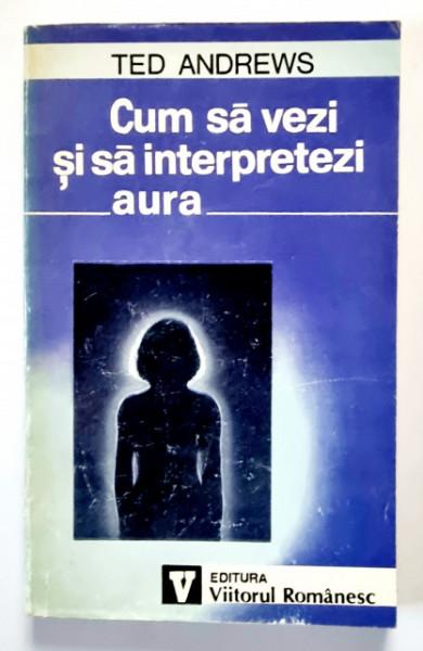 Ted Andrews - Cum sa vezi si sa interpretezi aura