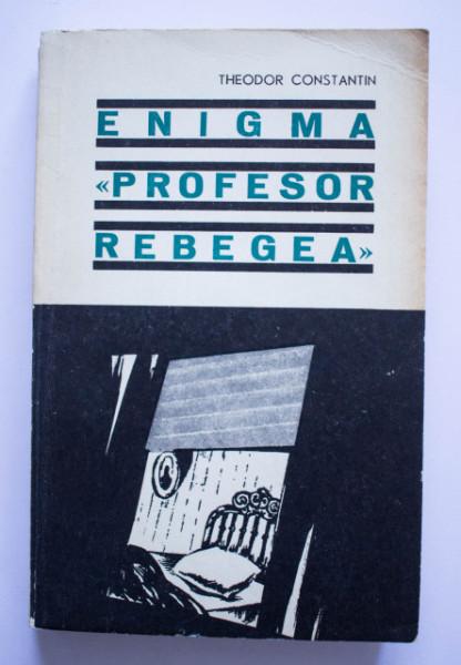 """Theodor Constantin - Enigma """"Profesor Rebegea"""""""