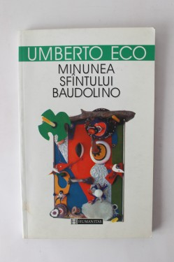 Umberto Eco - Minunea Sfantului Baudolino