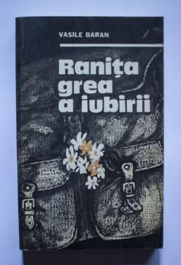 Vasile Baran - Ranita grea a iubirii