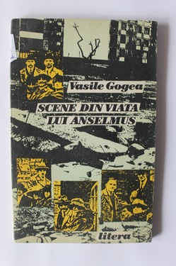 Vasile Gogea - Scene din viata lui Anselmus