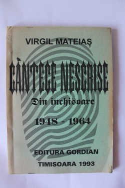 Virgil Mateias - Cantece nescrise din inchisoare. 1948-1964