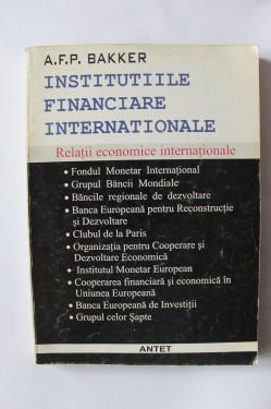 A.F.P. Bakker - Institutiile financiare internationale