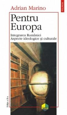 Adrian Marino - Pentru Europa. Integrarea Romaniei. Aspecte ideologice si culturale