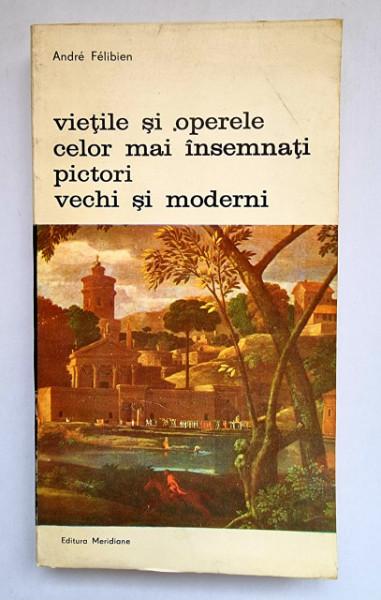 Andre Felibien - Vietile si operele celor mai insemnati pictori vechi si moderni