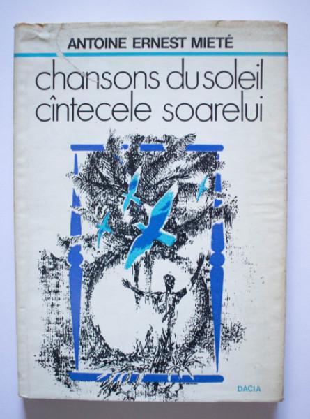 Antoine Ernest Miete - Cantecele soarelui / Chansons du soleil (editie hardcover, bilingva, romano-franceza)