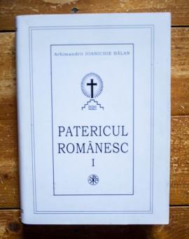Arhimandrit Ioanichie Balan - Patericul romanesc I (editie hardcover)