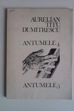 Aurelian Titu Dumitrescu - Antumele 4. Antumele 5.