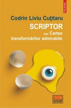 Codrin Liviu Cutitaru - Scriptor sau Cartea transformarilor admirabile