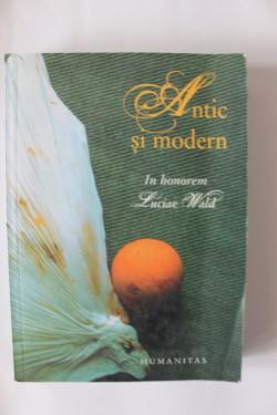 Colectiv autori - Antic si modern. In honorem Luciae Wald