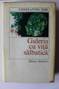Constantin Toiu - Galeria cu vita salbatica (editie hardcover)