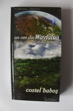 Costel Babos - Un om din Wayfalua si alte povestiri