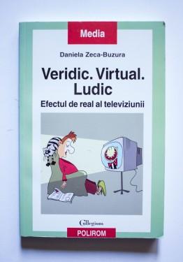 Daniela Zeca-Buzura - Veridic. Virtual. Ludic. Efectul de real al televiziunii