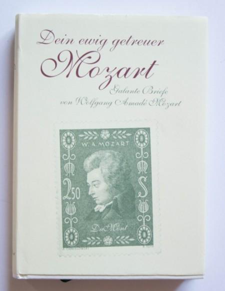 Dein ewig getreuer Mozart. Galante Briefe von Wolfgang Amadeus Mozart (editie hardcover)