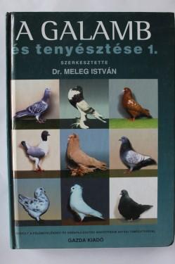 Dr. Meleg Istvan - A galamb es tenyesztese 1. (editie hardcover in limba maghiara)