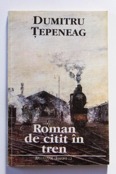 Dumitru Tepeneag - Roman de citit in tren