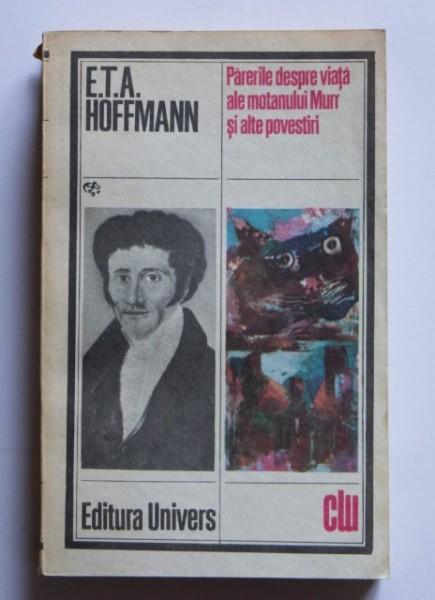E.T.A. Hoffmann - Parerile despre viata ale motanului Murr si alte povestiri