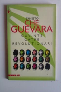 Ernesto Che Guevara - Cuvinte catre revolutionari