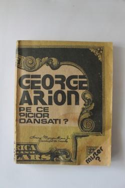George Arion - Pe ce picior dansati?