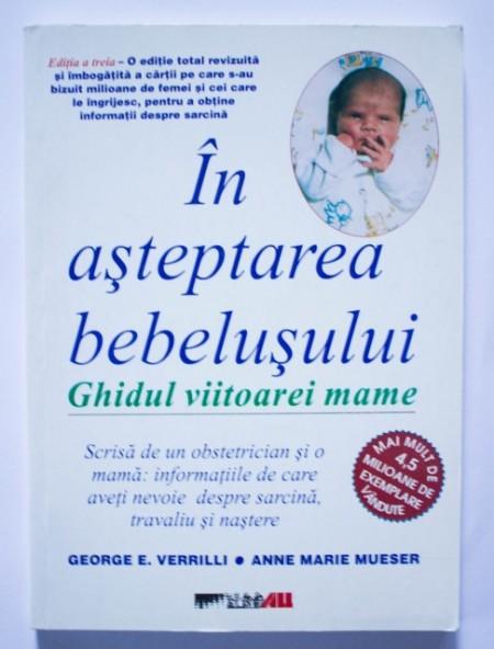 George E. Verrilli, Anne Marie Mueser - In asteptarea bebelusului. Ghidul viitoarei mame