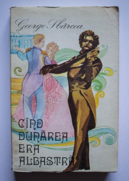 George Sbarcea - Cand Dunarea era albastra. Povestea valsului vienez si a familiei Strauss