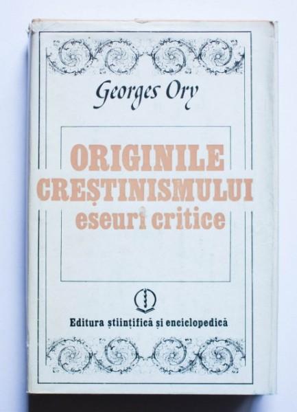 Georges Ory - Originile crestinismului (eseuri critice) (editie hardcover)