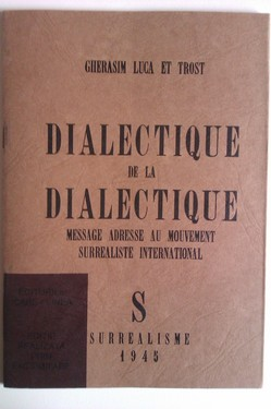 Gherasim Luca et Trost - Dialectique de la de dialectique. Message adresse au mouvement surrealiste international (editie de lux)