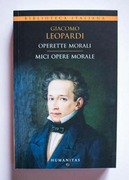 Giacomo Leopardi - Mici opere morale / Operette morali (editie bilingva, romano-italiana)
