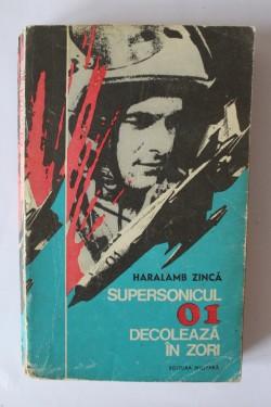 Haralamb Zinca - Supersonicul 01 decoleaza in zori