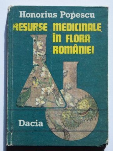Honorius Popescu - Resurse medicinale in flora Romaniei (editie hardcover)