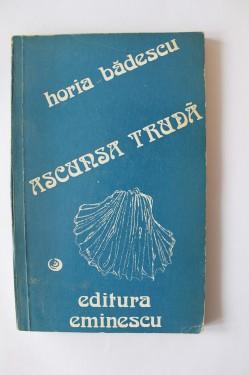 Horia Badescu - Ascunsa truda (cu autograf)