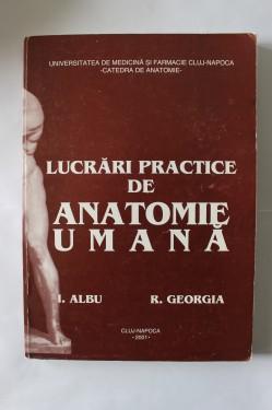 I. Albu, R. Georgia - Lucrari practice de anatomie umana