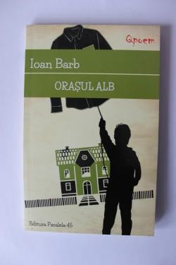 Ioan Barb - Orasul alb