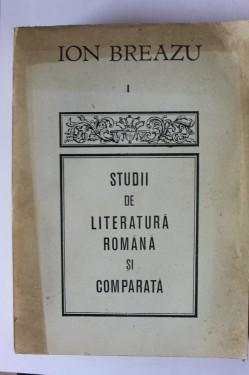 Ion Breazu - Studii de literatura romana si comparata (vol. I)
