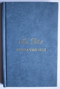 Ion Pillat - Umbra timpului (editie bibliofila, hardcover)