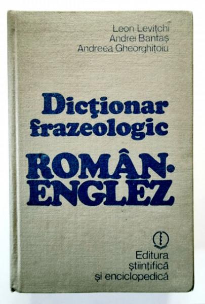 Leon Levitchi, Andrei Bantas, Andreea Gheorghitoiu - Dictionar frazeologic roman-englez (editie hardcover)