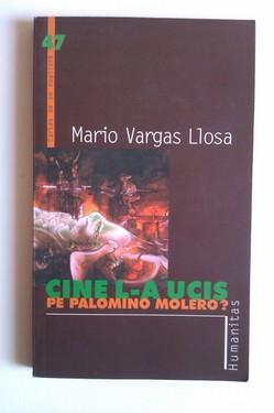 Mario Vargas Llosa - Cine l-a ucis pe Palomino Molero? (cu autograf)