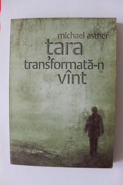 Michael Astner - Tara transformata-n vant (cu autograf)