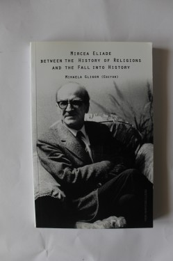 Poze Mihaela Gligor (edit.) - Mircea Eliade between the History of Religions and the Fall into History (cu autograf)
